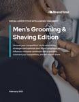 Social Competitive Intelligence Snapshot (Feb. 2021) - Mens Grooming & Shaving Edition